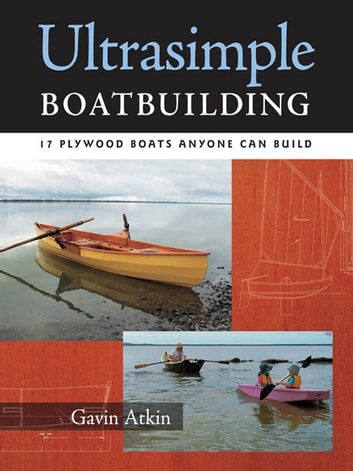 Ultrasimple Boat Building - 18 Plywood Boats Anyone Can Build ebook by Gavin Atkin