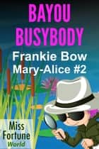 Bayou Busybody - Miss Fortune World: The Mary-Alice Files, #2 ebook by