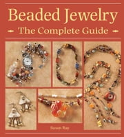 Beaded Jewelry The Complete Guide ebook by Susan Ray