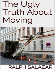 The Ugly Truth About Moving ebook by Ralph Salazar