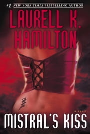Mistral's Kiss - A Novel ebook by Laurell K. Hamilton