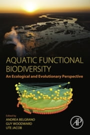 Aquatic Functional Biodiversity - An Ecological and Evolutionary Perspective ebook by Andrea Belgrano,Guy Woodward,Ute Jacob