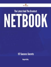The Latest And The Greatest Netbook - 117 Success Secrets ebook by Margaret Coffey