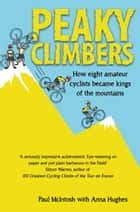 Peaky Climbers - How eight amateur cyclists became kings of the mountains ebook by Paul McIntosh McIntosh, Anna Hughes