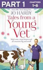 Tales from a Young Vet: Part 1 of 3: Mad cows, crazy kittens, and all creatures big and small ebook by Jo Hardy, Caro Handley