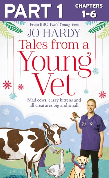 Tales from a Young Vet: Part 1 of 3: Mad cows, crazy kittens, and all creatures big and small ebook by Jo Hardy,Caro Handley