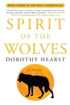 Spirit of the Wolves ebook by Dorothy Hearst