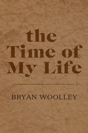 The Time of My Life: Essays ebook by Bryan Woolley