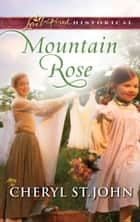 Mountain Rose ebook by Cheryl St.John