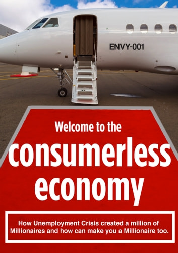 Consumerless Economy - Crisis Created a Million of Millionaires and Can Make You Very Rich Too. ebook by Vaugman Foundation