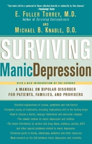 Surviving Manic Depression - A Manual on Bipolar Disorder for Patients, Families, and Providers ebook by E. Fuller Torrey, M.D.,Michael B. Knable, D.O.