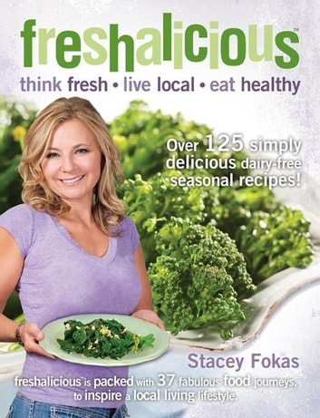 freshalicious - think fresh*live local*eat healthy ebook by Stacey Fokas
