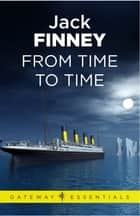 From Time to Time - Time and Again: Book Two ebook by
