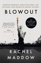 Blowout - Corrupted Democracy, Rogue State Russia, and the Richest, Most Destructive Industry on Earth ebook by Rachel Maddow
