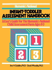 Humanics National Infant-Toddler Assessment Handbook - A User's Guide to the Humanics National Child Assessment Form Ages 0-23 ebook by Jane A. Caballero, Ph.D.