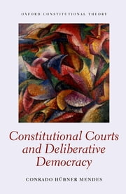 Constitutional Courts and Deliberative Democracy ebook by Conrado Hübner Mendes