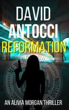 Reformation - An Alivia Morgan Thriller ebook by David J Antocci