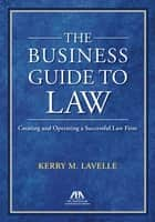 The Business Guide to Law ebook by Kerry M. Lavelle