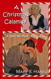 A Christmas Calamity (A Two-Act Play) ebook by Mary E Hanks