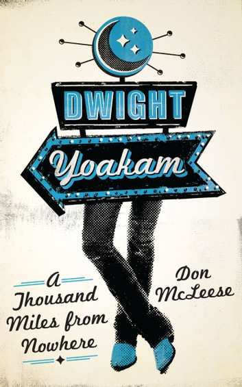 Dwight Yoakam - A Thousand Miles from Nowhere ebook by Don McLeese