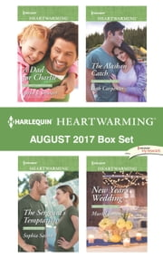 Harlequin Heartwarming August 2017 Box Set - A Dad for Charlie\The Sergeant's Temptation\The Alaskan Catch\New Year's Wedding ebook by Anna J. Stewart, Sophia Sasson, Beth Carpenter,...