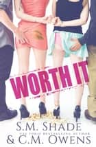 Worth It ebook by C.M. Owens, S.M. Shade