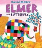 Elmer and Butterfly ebook by David McKee, David McKee