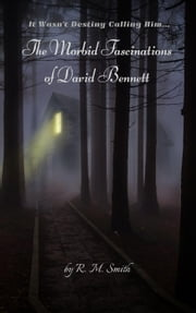 The Morbid Fascinations of David Bennett - Concentric Worlds, #1 ebook by R.M. Smith