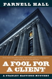 A Fool for a Client: A Stanley Hastings Mystery (Stanley Hastings Mysteries) ebook by Parnell Hall