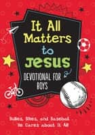 It All Matters to Jesus Devotional for Boys - Bullies, Bikes, and Baseball. . .He Cares about It All! ebook by Glenn Hascall