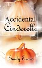 Accidental Cinderella ebook by Emily Evans