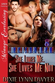 The American Soldier Collection 8: She Loves Me, She Loves Me Not ebook by Dixie Lynn Dwyer