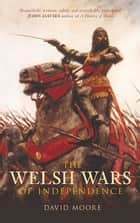 Welsh Wars of Independence ebook by David Moore