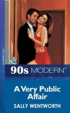 A Very Public Affair (Mills & Boon Vintage 90s Modern) ebook by Sally Wentworth