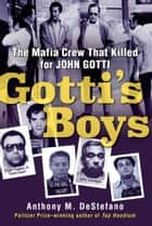Gotti's Boys - The Mafia Crew That Killed for John Gotti ebook by Anthony M. DeStefano