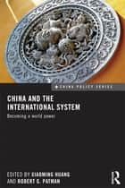 China and the International System - Becoming a World Power ebook by Xiaoming Huang, Robert G. Patman