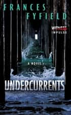 Undercurrents - A Novel ebook by Frances Fyfield