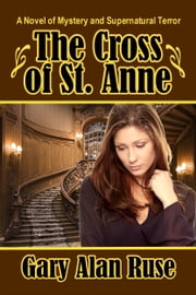 The Cross of St. Anne ebook by Gary Alan Ruse
