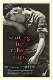 Waiting for Robert Capa - A Novel ebook by Susana Fortes,Adriana V. Lopez