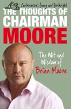 The Thoughts of Chairman Moore ebook by Brian Moore