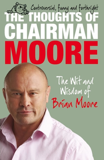 The Thoughts of Chairman Moore - The Wit and Widsom of Brian Moore 電子書籍 by Brian Moore