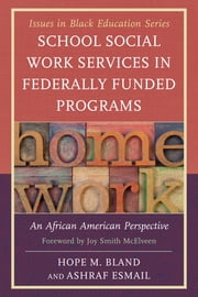 School Social Work Services in Federally Funded Programs - An African American Perspective ebook by Hope M. Bland,Ashraf Esmail