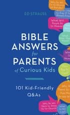Bible Answers for Parents of Curious Kids - 101 Kid-Friendly Q&As ebook by Ed Strauss