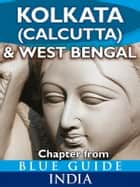 Kolkata (Calcutta) & West Bengal - Blue Guide Chapter ebook by Sam Miller