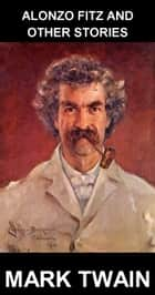 Alonzo Fitz and Other Stories [avec Glossaire en Français] ebook by Mark Twain,Eternity Ebooks
