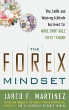 The Forex Mindset: The Skills and Winning Attitude You Need for More Profitable Forex Trading ebook by Jared Martinez