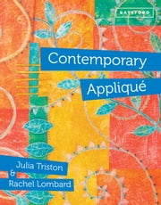 Contemporary Appliqué - Cutting edge design and techniques in textile art ebook by Julia Triston,Rachel Lombard