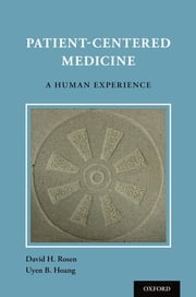 Patient Centered Medicine - A Human Experience ebook by David H. Rosen, Uyen Hoang