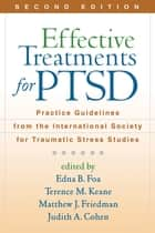 Effective Treatments for PTSD, Second Edition - Practice Guidelines from the International Society for Traumatic Stress Studies eBook by Edna B. Foa, PhD, Terence M. Keane,...