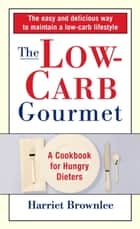 The Low-Carb Gourmet ebook by Harriet Brownlee,Maren Caruso